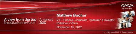 Haga clic para modificar el estilo de título del patrón Matthew Booher V.P. Finance, Corporate Treasurer & Investor Relations Officer November 15, 2012.