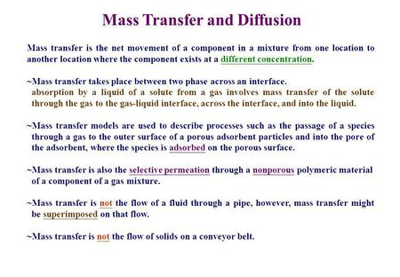 Mass Transfer and Diffusion Mass transfer is the net movement of a component in a mixture from one location to another location where the component exists.