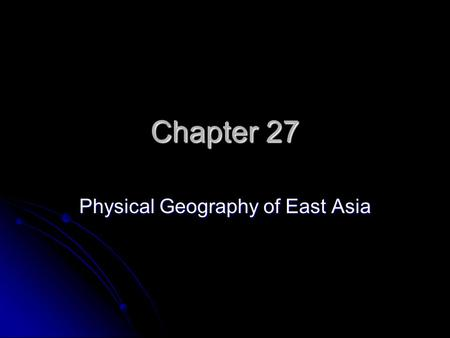 Chapter 27 Physical Geography of East Asia. Landforms: Mountains & Desert Natural barriers – mountains, deserts, rugged terrain, large bodies of water.