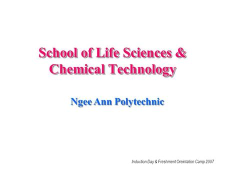 School of Life Sciences & Chemical Technology Induction Day & Freshment Oreintation Camp 2007 Ngee Ann Polytechnic.