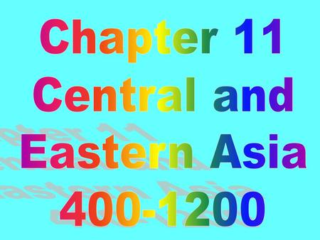Chapter 11 Central and Eastern Asia 400-1200.