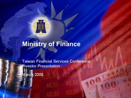 Ministry of Finance Taiwan Financial Services Conference Investor Presentation March 2005.