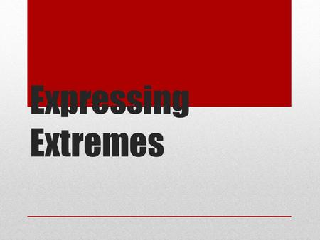 Expressing Extremes. To express extremes with most adjectives, drop the final vowel and add the ending -ísimo(a). The adjective must agree in gender and.