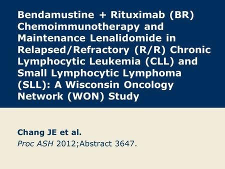 Bendamustine + Rituximab (BR) Chemoimmunotherapy and Maintenance Lenalidomide in Relapsed/Refractory (R/R) Chronic Lymphocytic Leukemia (CLL) and Small.