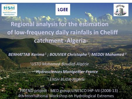 Regional analysis for the estimation of low-frequency daily rainfalls in Cheliff catchment -Algeria- BENHATTAB Karima 1 ; BOUVIER Christophe 2 ; MEDDI.
