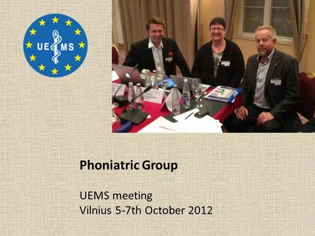 Phoniatric Group UEMS meeting Vilnius 5-7th October 2012.