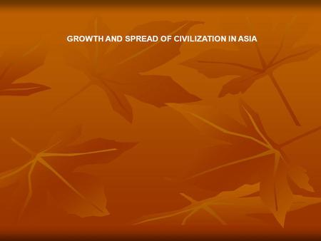 "GROWTH AND SPREAD OF CIVILIZATION IN ASIA. Han dynasty [206 BCE-220 CE] China's ""classical age"" Confucianism became the basis of educational system Confucianism."