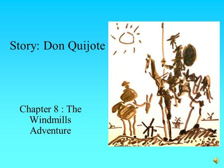 Story: Don Quijote Chapter 8 : The Windmills Adventure.