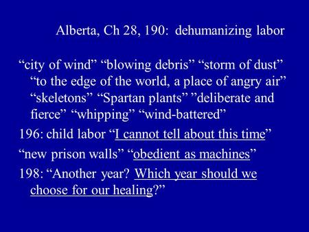"Alberta, Ch 28, 190: dehumanizing labor ""city of wind"" ""blowing debris"" ""storm of dust"" ""to the edge of the world, a place of angry air"" ""skeletons"" ""Spartan."