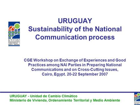 URUGUAY - Unidad de Cambio Climático Ministerio de Vivienda, Ordenamiento Territorial y Medio Ambiente URUGUAY Sustainability of the National Communication.