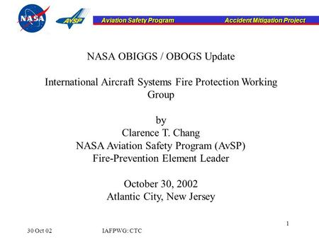 Aviation Safety Program Accident Mitigation Project Aviation Safety Program Accident Mitigation Project 30 Oct 02IAFPWG: CTC 1 NASA OBIGGS / OBOGS Update.