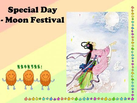 Special Day - Moon Festival. Taiwan's Mid-Autumn Festival, everyone is busy preparing barbecue, we would eat moon cakes and enjoy glorious full moon.