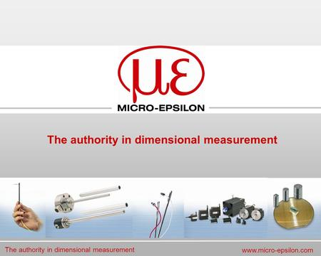 The authority in dimensional measurement www.micro-epsilon.com The authority in dimensional measurement.