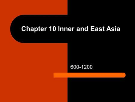 Chapter 10 Inner and East Asia 600-1200. Tang Empire 618-755 The Tang Empire was established in 618 The Tang state : Carried out a program of territorial.