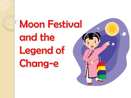 "Moon Festival and the Legend of Chang-e. The Moon Festival The Moon Festival (""Zhong Qiu Jie""—— 中秋 节 ), is also known as the Mid-Autumn Festival It is."