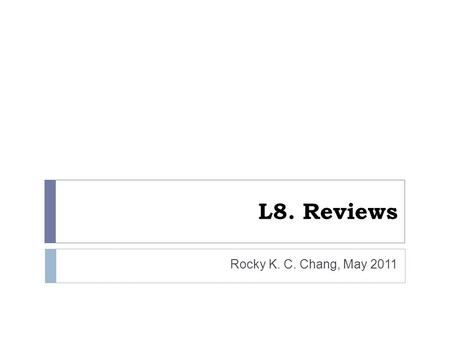 L8. Reviews Rocky K. C. Chang, May 2011. Foci of this course 2 Rocky K. C. Chang  Understand the 3 fundamental cryptographic functions and how they are.