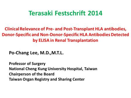 Terasaki Festschrift 2014 Clinical Relevance of Pre- and Post-Transplant HLA antibodies, Donor-Specific and Non-Donor-Specific HLA Antibodies Detected.