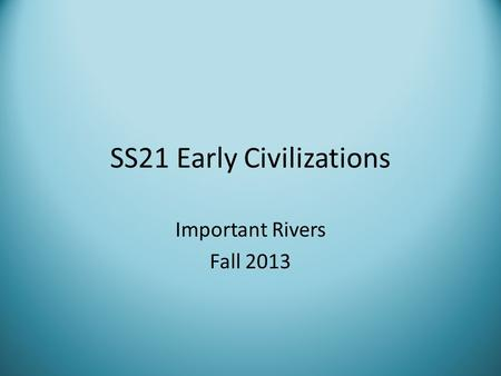 SS21 Early Civilizations Important Rivers Fall 2013.