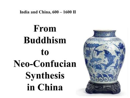 From Buddhism to Neo-Confucian Synthesis in China