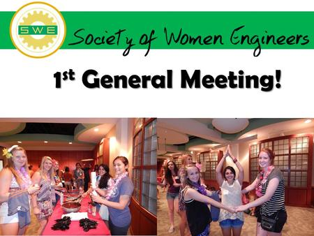 1 st General Meeting!. SWE Connect UT SWE theme for FY15….