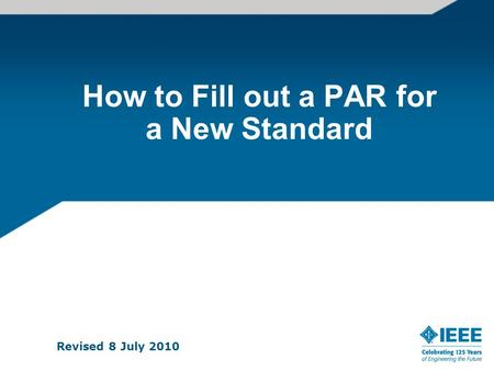 How to Fill out a PAR for a New Standard Revised 8 July 2010.
