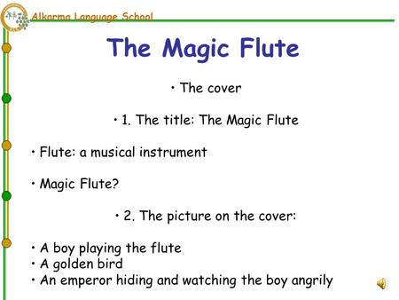 Alkarma Language School The cover 1. The title: The Magic Flute Flute: a musical instrument Magic Flute? 2. The picture on the cover: A boy playing the.
