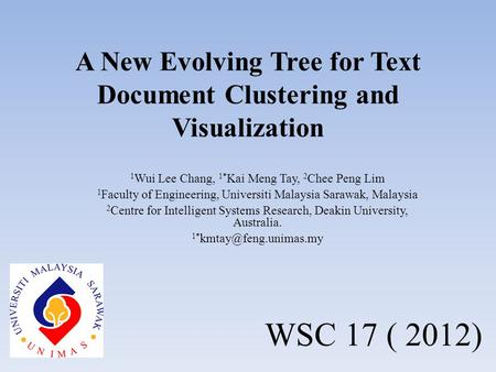 A New Evolving Tree for Text Document Clustering and Visualization 1 Wui Lee Chang, 1* Kai Meng Tay, 2 Chee Peng Lim 1 Faculty of Engineering, Universiti.