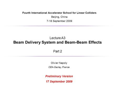 Fourth International Accelerator School for Linear Colliders Beijing, China 7-18 September 2009 Olivier Napoly CEA-Saclay, France Preliminary Version 17.