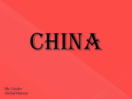 <strong>China</strong> Mr. Giesler Global History.