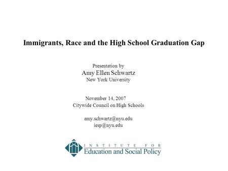 Presentation by Amy Ellen Schwartz New York University November 14, 2007 Citywide Council on High Schools  Immigrants,