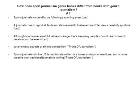 How does sport journalism genre books differ from books with gonzo journalism? # 1 Sports journalists spend hours following a sporting event (Lad) A journalist.
