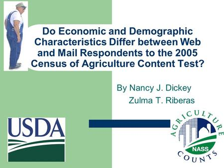 Do Economic and Demographic Characteristics Differ between Web and Mail Respondents to the 2005 Census of Agriculture Content Test? By Nancy J. Dickey.
