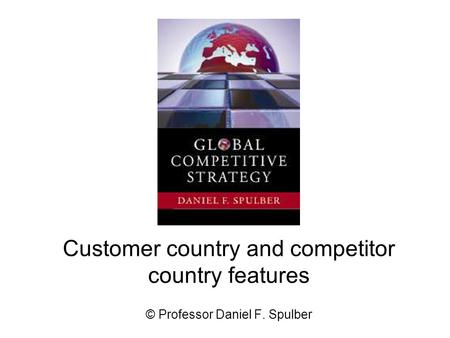 Customer country and competitor country features © Professor Daniel F. Spulber.