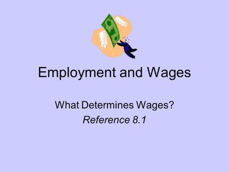 Employment and Wages What Determines Wages? Reference 8.1.