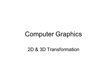 Computer Graphics 2D & 3D Transformation. 2D Transformation transform composition: multiple transform on the same object (same reference point or line!)