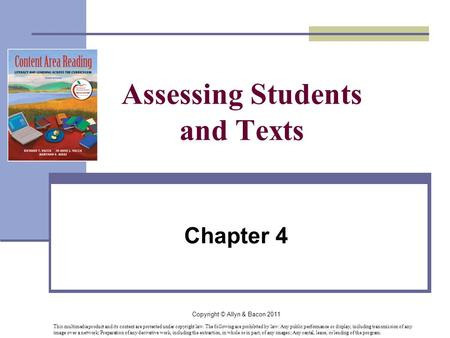 Copyright © Allyn & Bacon 2011 Assessing Students and Texts Chapter 4 This multimedia product and its content are protected under copyright law. The following.