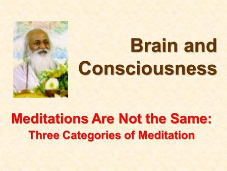 Meditations Are Not the Same: Three Categories of Meditation Brain and Consciousness.