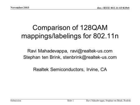 Doc.: IEEE 802.11-03/825r0 Submission November 2003 Ravi Mahadevappa, Stephan ten Brink, Realtek Slide 1 Comparison of 128QAM mappings/labelings for 802.11n.