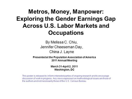 Metros, Money, Manpower: Exploring the Gender Earnings Gap Across U.S. Labor Markets and Occupations By Melissa C. Chiu, Jennifer Cheeseman Day, China.