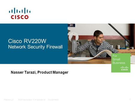 © 2009 Cisco Systems, Inc. All rights reserved.Cisco ConfidentialPresentation_ID 1 Cisco RV220W Network Security Firewall Nasser Tarazi, Product Manager.