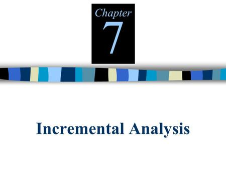Incremental Analysis Chapter 7. Cost Concepts for Decision Making A relevant cost is a cost that differs between alternatives. 1 2.