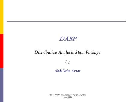 PEP - PMMA TRAINING - ADISS ABABA June 2006 DASP Distributive Analysis Stata Package By Abdelkrim Araar.
