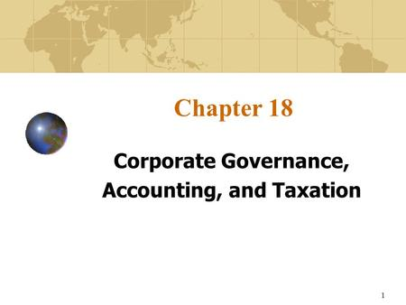 1 Chapter 18 Corporate Governance, Accounting, and Taxation.