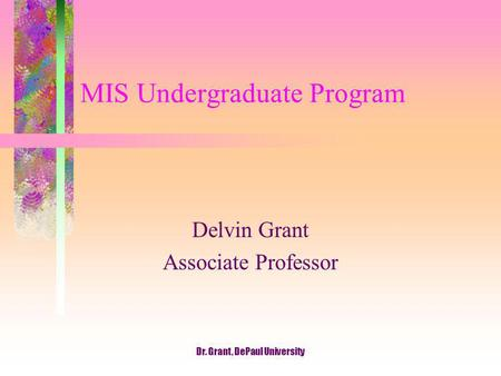 Dr. Grant, DePaul University MIS Undergraduate Program Delvin Grant Associate Professor.