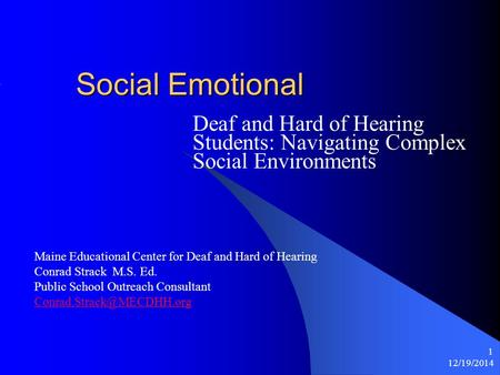12/19/2014 1 Social Emotional Deaf and Hard of Hearing Students: Navigating Complex Social Environments Maine Educational Center for Deaf and Hard of Hearing.