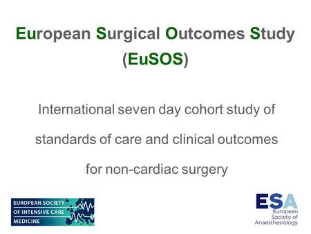 International seven day cohort study of standards of care and clinical outcomes for non-cardiac surgery European Surgical Outcomes Study (EuSOS)
