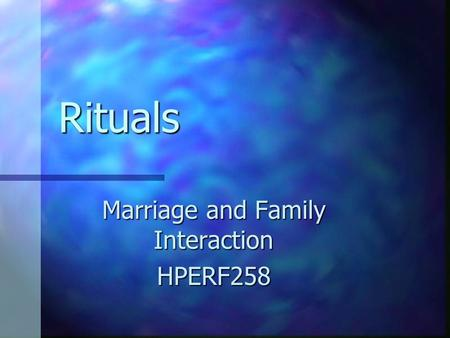 Rituals Rituals Marriage and Family Interaction HPERF258.