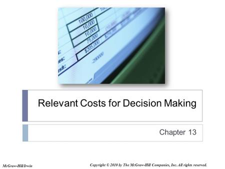 Relevant Costs for Decision Making Chapter 13 McGraw-Hill/Irwin Copyright © 2010 by The McGraw-Hill Companies, Inc. All rights reserved.