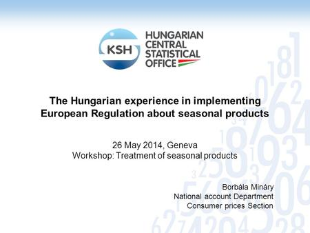 The Hungarian experience in implementing European Regulation about seasonal products 26 May 2014, Geneva Workshop: Treatment of seasonal products Borbála.