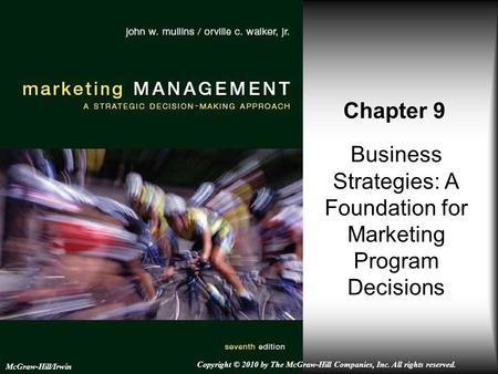 Business Strategies: A Foundation for Marketing Program Decisions Chapter 9 McGraw-Hill/Irwin Copyright © 2010 by The McGraw-Hill Companies, Inc. All rights.